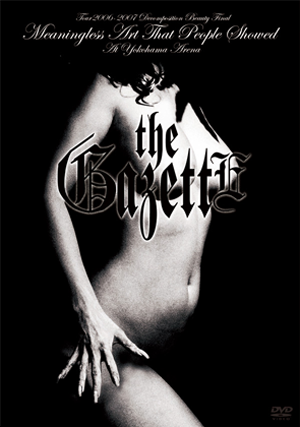 the GazettE - 2007「DECOMPOSITION BEAUTY」FINAL Meaningless Art That People Showed AT YOKOHAMA ARENA (Regular Edition)