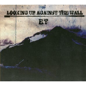 E.T - Looking Up Against The Wall