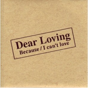 Dear Loving - Because/I can't love